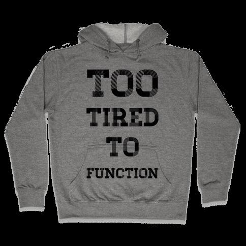 Too Tired to Function Hooded Sweatshirt