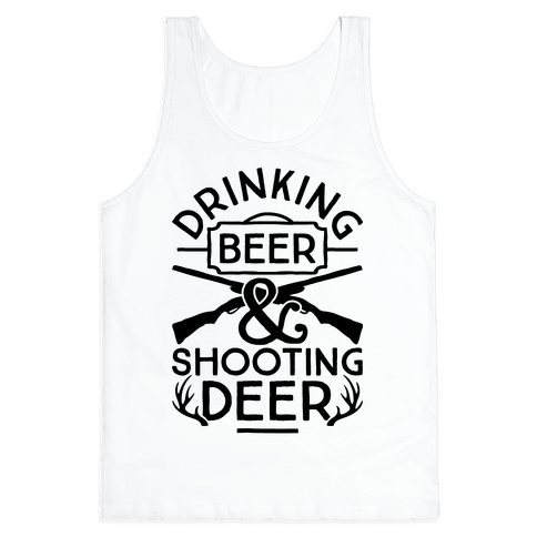 Drinking Beer and Shooting Deer Tank Top