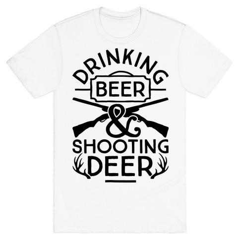 Drinking Beer and Shooting Deer Mens T-Shirt