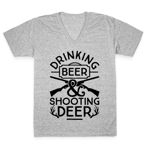 Drinking Beer and Shooting Deer V-Neck Tee Shirt