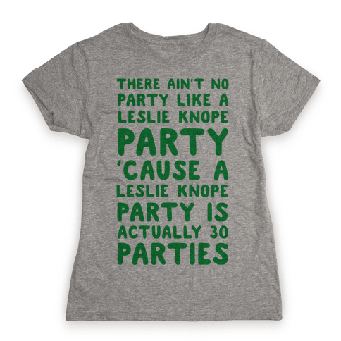 There Ain't No Party Like a Leslie Knope Party Womens T-Shirt