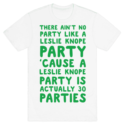 There Ain't No Party Like a Leslie Knope Party Mens T-Shirt