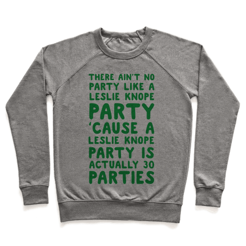 There Ain't No Party Like a Leslie Knope Party Pullover