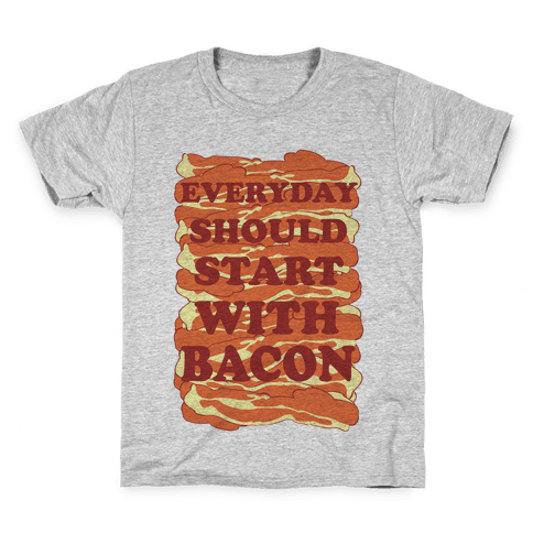 Everyday Should Start With Bacon Kids T-Shirt