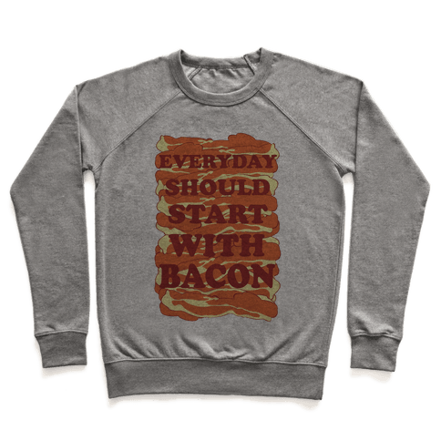 Everyday Should Start With Bacon Pullover