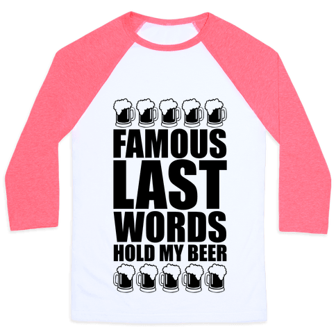 Famous Last Words Baseball Tee