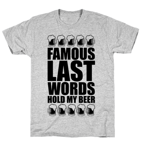 Famous Last Words Mens T-Shirt