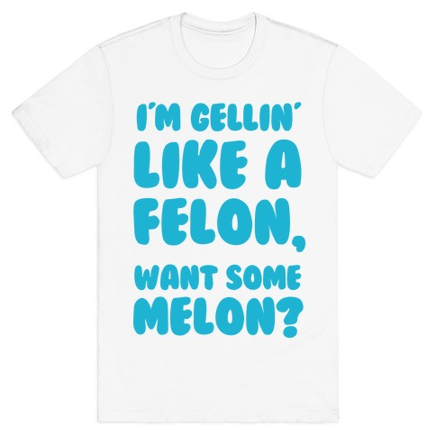 Gellin Like a Felon Mens T-Shirt