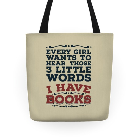 Every Girl Wants to Hear Those 3 Little Words: I Have Books Tote