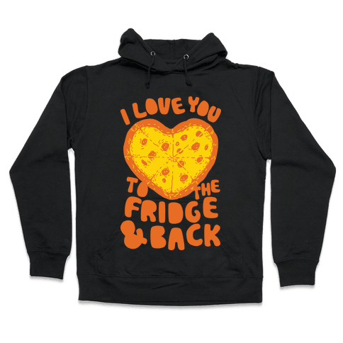 I Love You To The Fridge & Back Hooded Sweatshirt