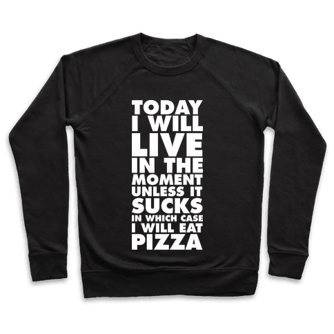 Today I Will Live In The Moment Pullover