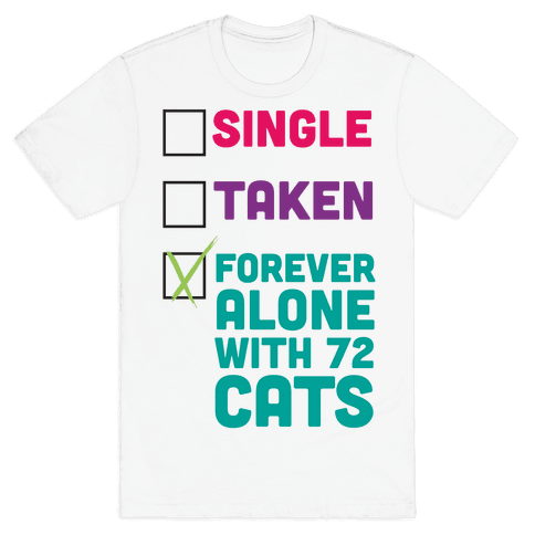 Forever Alone with 72 Cats Mens T-Shirt