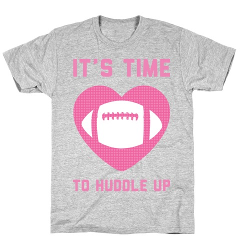 It's Time To Huddle Up T-Shirt