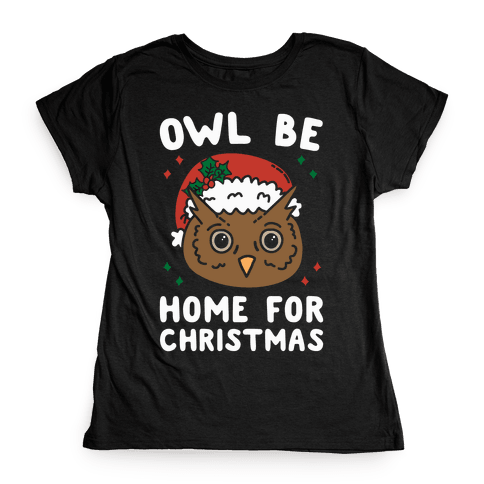 Owl Be Home For Christmas Womens T-Shirt