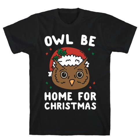 Owl Be Home For Christmas T-Shirt