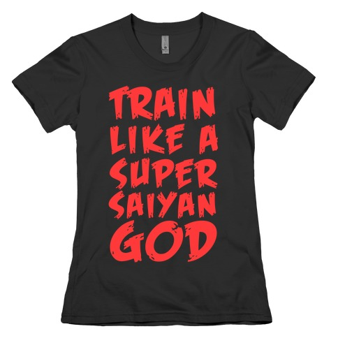 Train Like a Super Saiyan God Womens T-Shirt