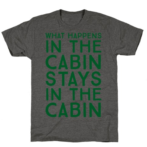 What Happens In The Cabin Stays In The Cabin T-Shirt