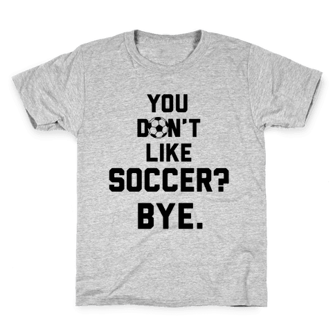 You Don't Like Soccer? Kids T-Shirt