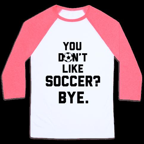 You Don't Like Soccer? Baseball Tee