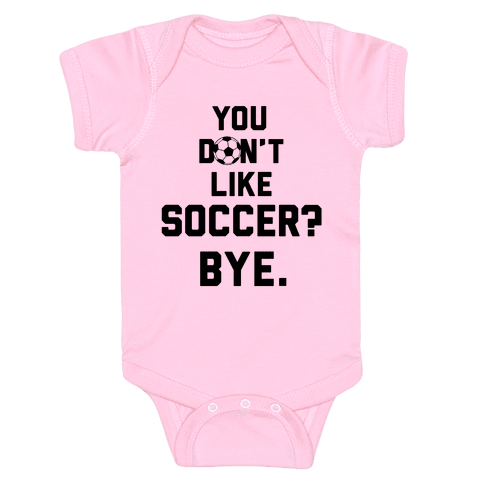 You Don't Like Soccer? Baby Onesy