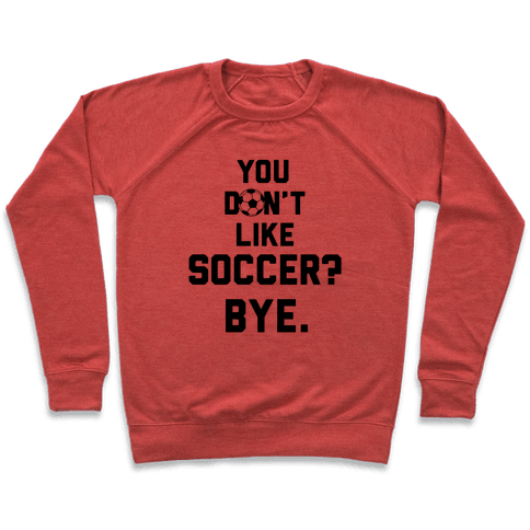You Don't Like Soccer? Pullover