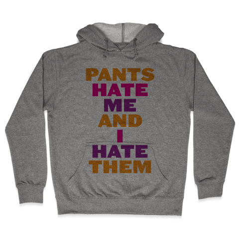 I Hate Pants Hooded Sweatshirt