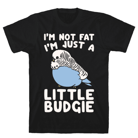 I'm Not Fat Just A Little Budgie Mens T-Shirt