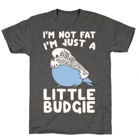 I'm Not Fat Just A Little Budgie T-Shirt