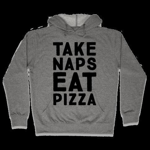 Take Naps Eat Pizza  Hooded Sweatshirt