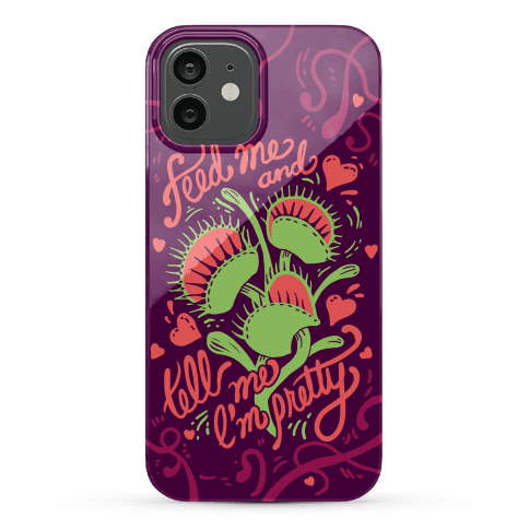 Venus Fly Trap: Feed Me And Tell Me I'm Pretty Phone Case
