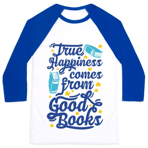 True Happiness Comes From Good Books Baseball Tee