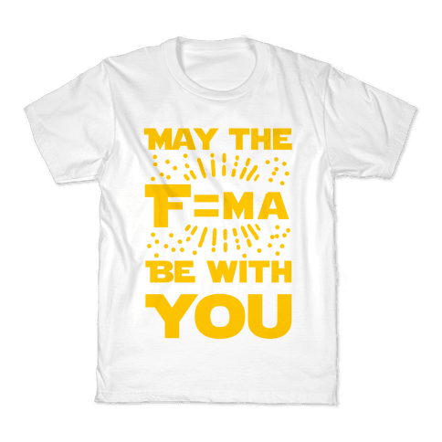 May the F=MA be With You! Kids T-Shirt