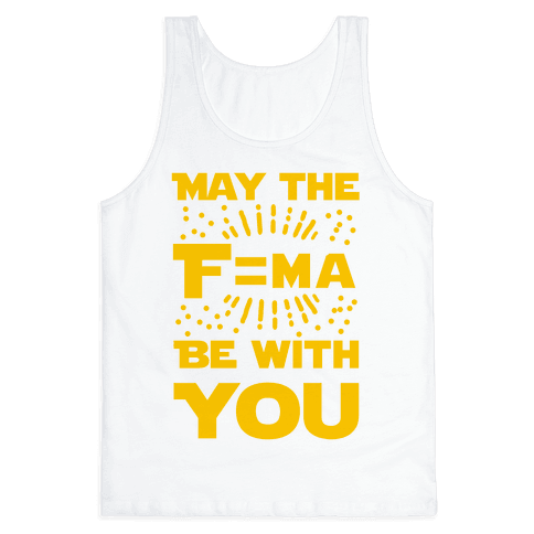 May the F=MA be With You! Tank Top