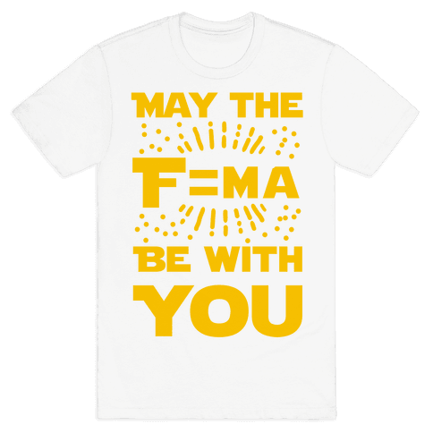 May the F=MA be With You! Mens T-Shirt