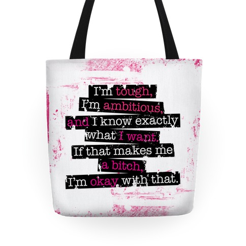 I'm Tough, I'm Ambitious, And I Know Exactly What I Want Tote