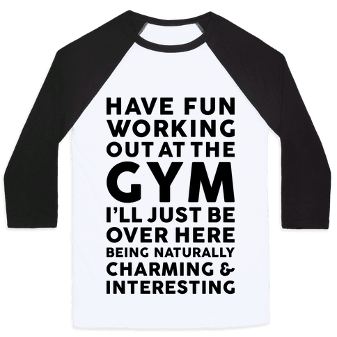 Have Fun Working Out Baseball Tee