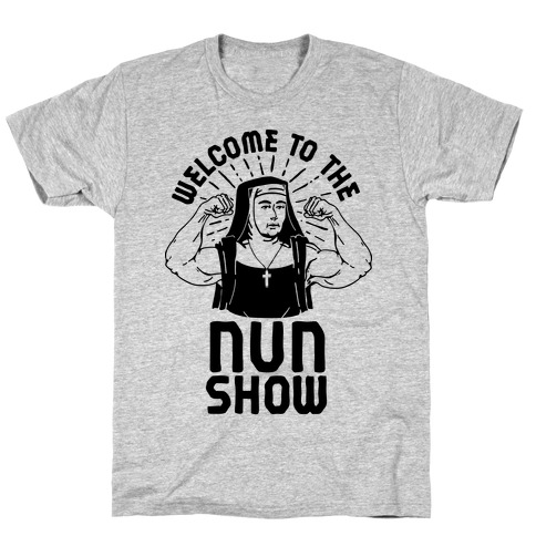 Welcome to the Nun Show T-Shirt