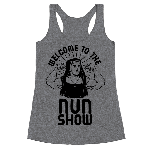 Welcome to the Nun Show Racerback Tank Top