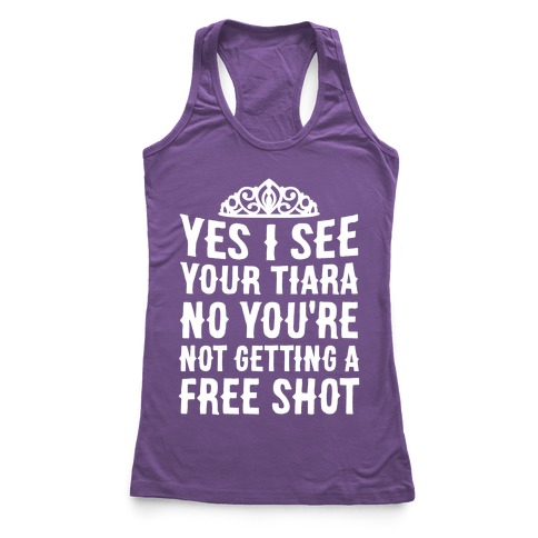 Yes I See Your Tiara Racerback Tank Top