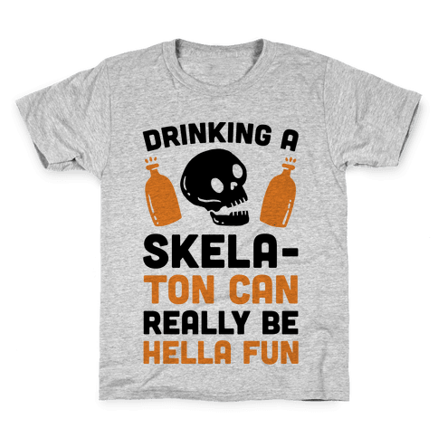 Drinking A SkelaTon Can Really Be Hella Fun Kids T-Shirt
