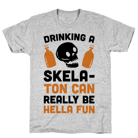 Drinking A SkelaTon Can Really Be Hella Fun Mens T-Shirt