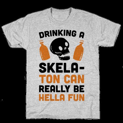 Drinking A SkelaTon Can Really Be Hella Fun Mens T-Shirt