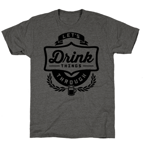 Let's Drink Things Through Mens T-Shirt