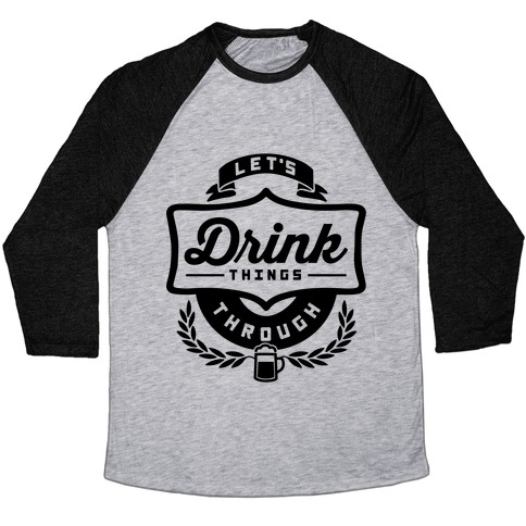 Let's Drink Things Through Baseball Tee