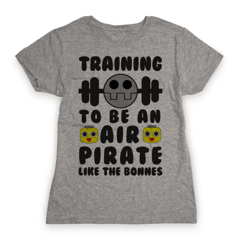 Training To Be An Air Pirate Like The Bonnes Womens T-Shirt