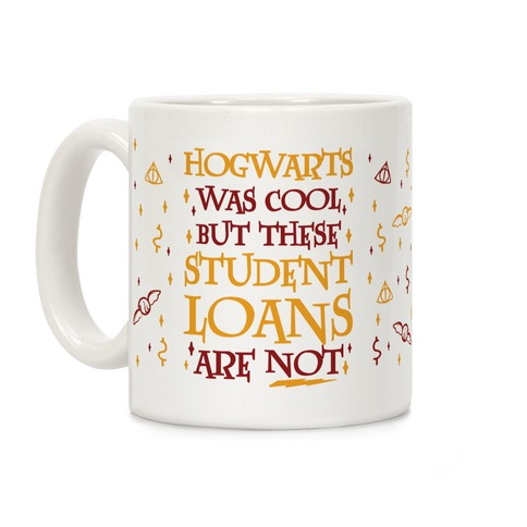 Hogwarts Was Cool But These Student Loans Are Not Coffee Mug