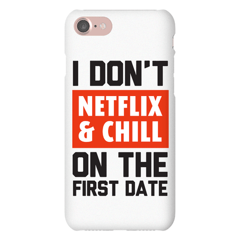 I Don't Netlfix and Chill on the First Date Phone Case