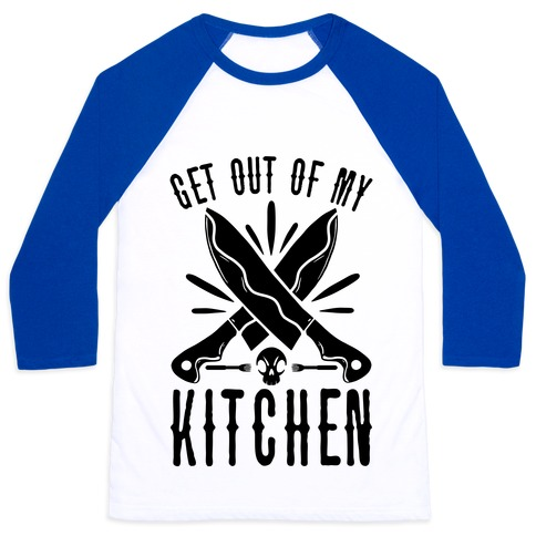 Get out of My Kitchen Baseball Tee