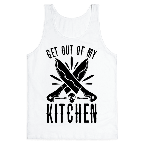 Get out of My Kitchen Tank Top