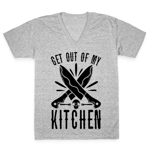 Get out of My Kitchen V-Neck Tee Shirt